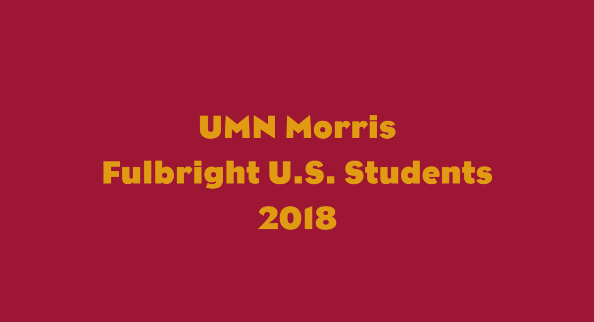 "Maroon background with gold text, ""UMN Morris Fulbright U.S. Students 2018"""
